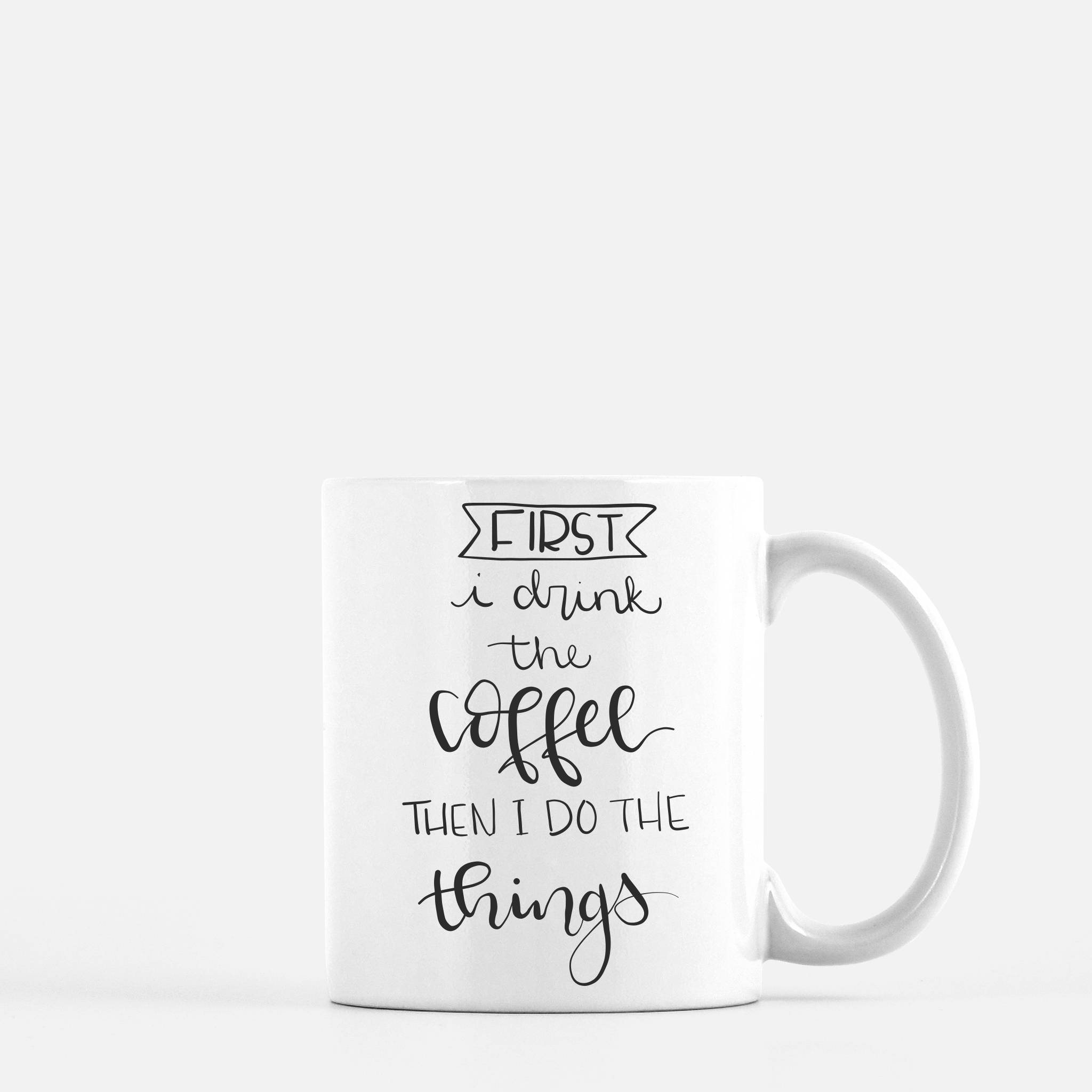 1a670bf2c4 First I Drink the Coffee Then I do the Things Funny Coffee Mug Gift